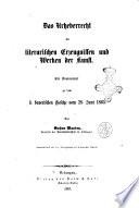Das Urheberrecht an literarischen Erzeugnissen und Werken der Kunst ein Kommentar zu dem königlichen bayerischen Gesetze vom 28. Juni 1865 von Gustav Mandry, Professor ..