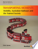 Transporting Moments  Mobility  Australian Railways and the Trained Society