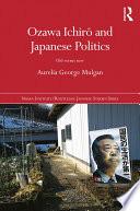 Ozawa Ichirō and Japanese Politics