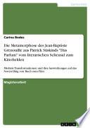 """Die Metamorphose des Jean-Baptiste Grenouille aus Patrick Süskinds """"Das Parfum"""" vom literarischen Scheusal zum Kinohelden"""
