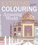 Extreme Colouring: Amazing World : ...