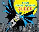 EVEN SUPER HEROES SLEEP