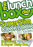 The Lunch Box Diet Superslim Cookbook   100 Low Fat Recipes For Breakfast  Lunch Boxes   Evening Meals