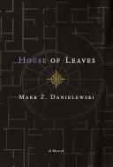 Mark Z. Danielewski's House of Leaves by Mark Z. Danielewski