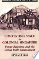 Contesting Space in Colonial Singapore Power Relations and the Urban Built Environment