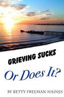 Grieving Sucks
