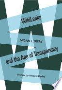 Wikileaks and the Age of Transparency Documents Has Riled Politicians From