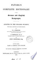 Flügel's Complete dictionary of the German and English languages, adapted by C. A. Feiling and A. Heimann. English and German. Adapted by C. A. Feiling, A. Heimann, and J. Oxenford