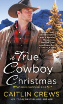 A True Cowboy Christmas : cowboy christmas, the first in...