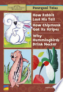 How Rabbit Lost His Tail  How Chipmunk Got Its Stripes  Why Hummingbirds Drink Nectar