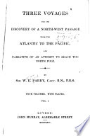 Three Voyages For The Discovery Of A North West Passage From The Atlantic To The Pacific And Narrative Of An Attempt To Reach The North Pole
