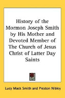 History Of The Mormon Joseph Smith By His Mother And Devoted Member Of The Church Of Jesus Christ Of Latter Day Saints book