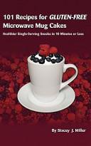 101 Recipes for Gluten Free Microwave Mug Cakes