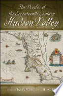 The Worlds of the Seventeenth Century Hudson Valley