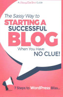 Starting a Successful Blog When You Have No Clue    7 Steps to Wordpress Bliss
