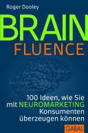 Brainfluence : 100 Ideen, wie Sie mit Neuromarketing Konsumenten überzeugen können