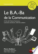 Le B.a.-Ba De La Communication: Comment Convaincre, Informer, Séduire ? par Pierre Guilbert, Didier Colart