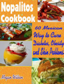 Nopalitos Cookbook 60 Mexican Way to Cure Diabetes  Obesity and Skin Problems