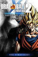 Dragonball Xenoverse 2 Unofficial Game Guide