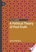 A Political Theory Of Post-Truth : in order to formulate a theory...