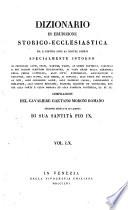 Dizionario di erudizione storico ecclesiastica da san Pietro sino ai nostri giorni specialmente intorno ai principali santi