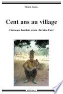 Cent ans au village - Chronique familiale gouin (Burkina Faso)