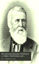 The Life and Character Of Edward w  Gilpin  Chief Justice and attorney General of Delaware