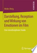 Darstellung, Rezeption und Wirkung von Emotionen im Film