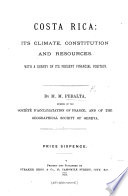Costa Rica  its climate  constitution and resources  With a survey of its present financial position