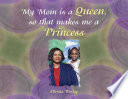 My Mom Is a Queen so That Makes Me a Princess
