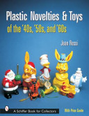 Plastic Novelties and Toys of the  40s   50s  and  60s