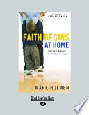 Faith Begins at Home  The Family Makeover with Christ at the Center  Large Print 16pt