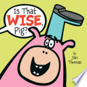 Is That Wise  Pig