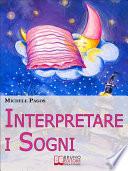 Interpretare i Sogni  Come Decodificare il Significato dei Sogni e Imparare a Dormire Bene   Ebook Italiano   Anteprima Gratis