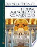 Encyclopedia Of Federal Agencies And Commissions book