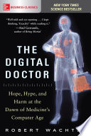 The Digital Doctor  Hope  Hype  and Harm at the Dawn of Medicine   s Computer Age