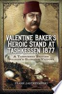 Valentine Baker s Heroic Stand At Tashkessen 1877 Book PDF