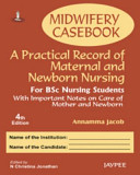 Midwifery Casebook: A Practical Record of Maternal and Newborn Nursing - For BSC Nursing Students