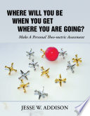 Where Will You Be When You Get Where You Are Going