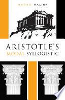 Aristotle s Modal Syllogistic
