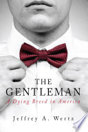 THE GENTLEMAN  A Dying Breed in America