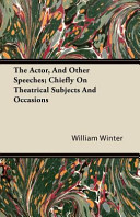 The Actor, and Other Speeches; Chiefly on Theatrical Subjects and Occasions To The 1900s And Before