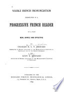 Visible French Pronunciation Exemplified in a Progressive French Reader on a Plan New  Simple  and Effective