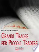 Grandi Trades per Piccoli Traders  7 Passi per Diventare un Trader Vincente e Guadagnare con il Trading Online   Ebook Italiano   Anteprima Gratis