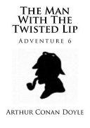 The Man with the Twisted Lip by Arthur Conan Doyle, Sir