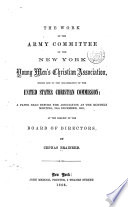 The Work of the Army Committee of the New York Young Men s Christian Association  which Led to the Organization of the United States Christian Commission