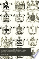 A General and Heraldic Dictionary of the Peerage and Baronetage of the United Kingdom, for M.D.CCC.XXVI.
