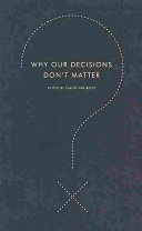 Why Our Decisions Don t Matter