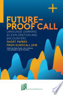 Future-proof CALL: language learning as exploration and encounters – short papers from EUROCALL 2018