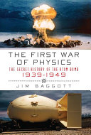 The First War of Physics: The Secret History of the Atom Bomb, 1939-1949
